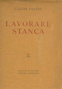 Lavorare stanca, Firenze, Edizioni di Solaria 1936, 104 pp.