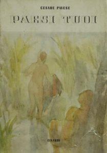 Paesi tuoi. Racconto, Torino, Einaudi 1941, 148 pp. («Biblioteca della Struzzo» 1), sopracoperta di Francesco Menzio.