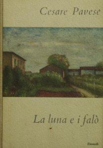 La luna e i falò, Torino, Einaudi 1950, 179 pp. («I Coralli» 48), in copertina particolare di un quadro di Carlo Carrà.