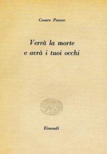 Verrà la morte e avrà i tuoi occhi, Torino, Einaudi 1951, 46 pp. («Poeti»).